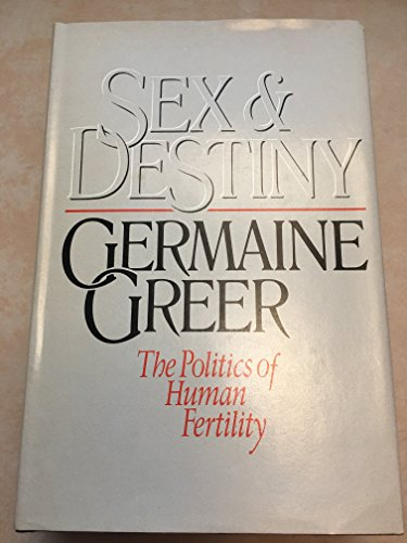 Sex and Destiny: The Politics of Human Fertility - Germaine Greer