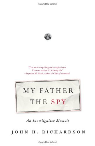 My Father the Spy: An Investigative Memoir - John H. Richardson