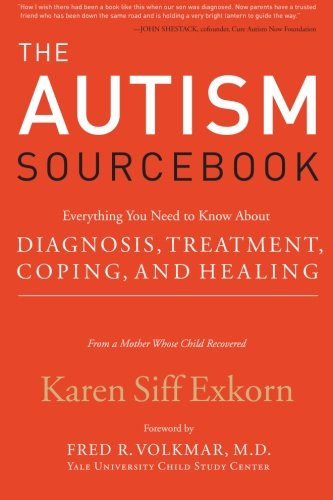 The Autism Sourcebook: Everything You Need to Know About Diagnosis, Treatment, Coping, and Healing--from a Mother Whose Child Recovered - Karen Siff Exkorn