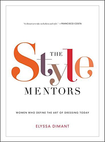 The Style Mentors: Women Who Define the Art of Dressing Today - Elyssa Dimant
