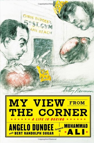 My View from the Corner: A Life in Boxing - Dundee,Angelo, Sugar,Bert