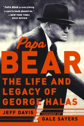 Papa Bear: The Life and Legacy of George Halas - Jeff Davis