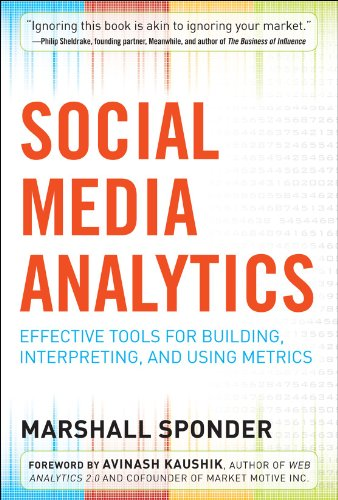 Social Media Analytics: Effective Tools for Building, Interpreting, and Using Metrics - Marshall Sponder