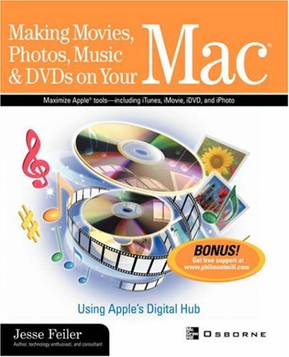 Making Movies, Photos, Music  &  DVDs on Your Mac: Using Apple's Digital Hub - Jesse Feiler
