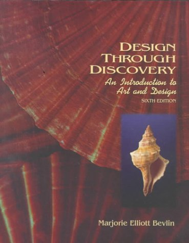 Design Through Discovery: An Introduction to Art and Design, 6th Edition - Marjorie Elliott Bevlin