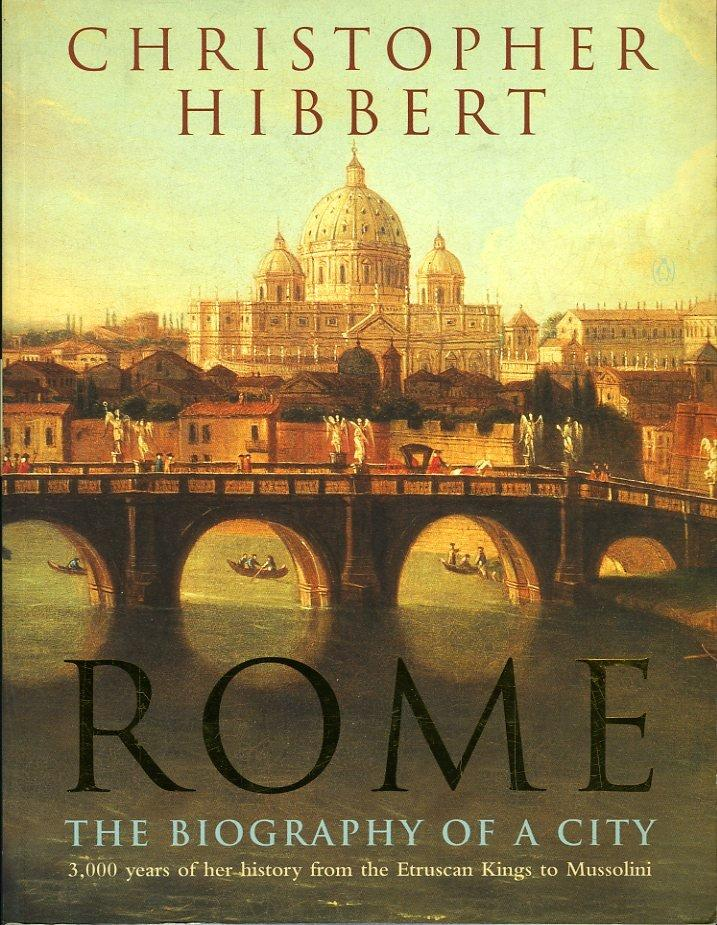 Rome, The Biography of a City. - HIBBERT, Christopher