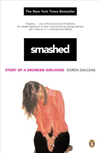 Smashed: Story of a Drunken Girlhood - Koren Zailckas
