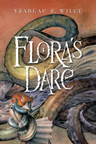 Flora's Dare: How a Girl of Spirit Gambles All to Expand Her Vocabulary, Confront a Bouncing Boy Terror, and Try to Save Califa from a Shaky - Ysabeau S. Wilce