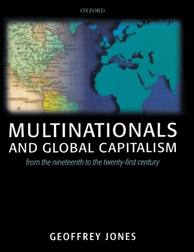 Multinationals and Global Capitalism: From the Nineteenth to the Twenty-first Century - Geoffrey Jones