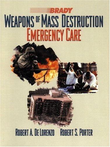 Weapons of Mass Destruction: Emergency Care - Robert A. De Lorenzo; Robert S. Porter