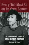 Every Tub Must Sit on Its Own Bottom: The Philosophy and Politics of Zora Neale Hurston