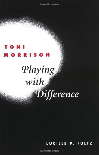 Toni Morrison: PLAYING WITH DIFFERENCE - Lucille P. Fultz