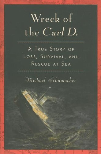 Wreck of the Carl D.: A True Story of Loss, Survival, and Rescue at Sea - Michael Schumacher