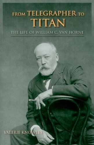 From Telegrapher to Titan: The Life of William C. Van Horne (Railroads Past and Present) - Valerie Knowles
