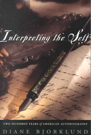 Interpreting the Self: Two Hundred Years of American Autobiography - Diane Bjorklund