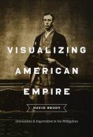 Visualizing American Empire: Orientalism and Imperialism in the Philippines