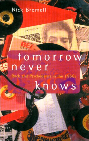 Tomorrow Never Knows: Rock and Psychedelics in the 1960s - Bromell, Nicholas