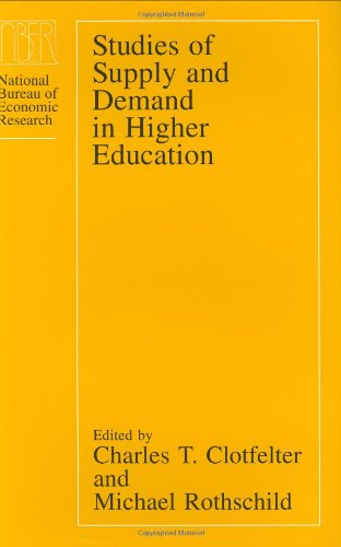 Studies of Supply and Demand in Higher Education (National Bureau of Economic Research Project Report) - Charles T. Clotfelter; Michael Rothschild