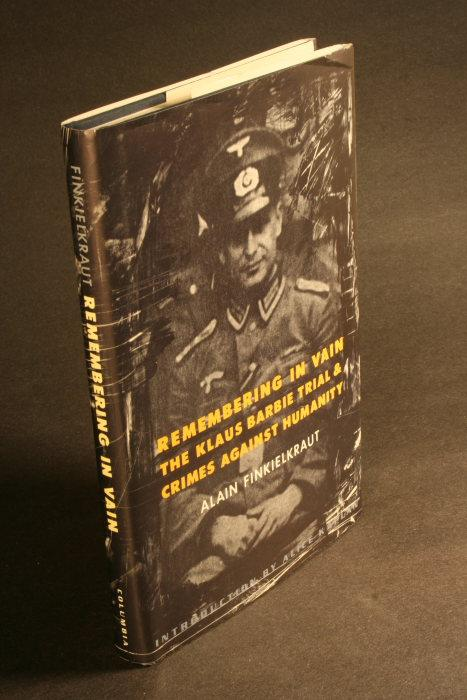 Remembering in vain : the Klaus Barbie trial and crimes against humanity. - Finkielkraut, Alain, 1949-