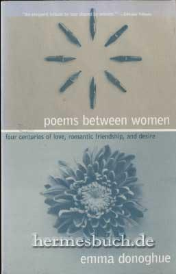 Poems Between Women., Four Centuries of Love, Romantic Friendship, and Desire. - Donoghue, Emma [Ed.]