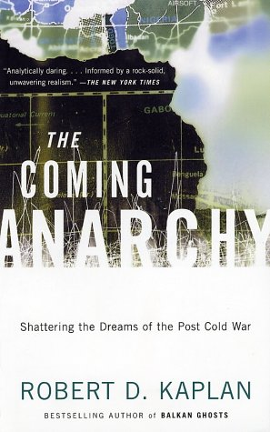 The Coming Anarchy: Shattering the Dreams of the Post Cold War - Robert D. Kaplan
