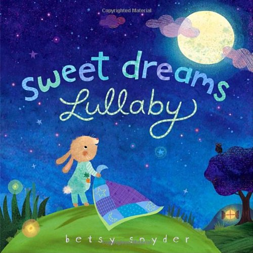 Sweet Dreams Lullaby - Betsy E. Snyder