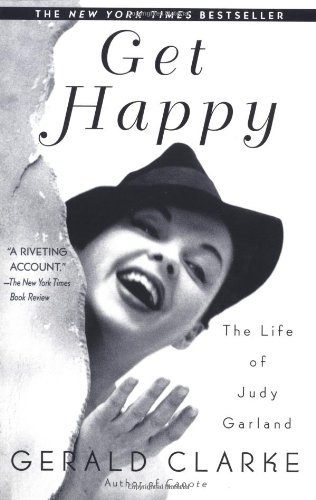 Get Happy: The Life of Judy Garland - Gerald Clarke