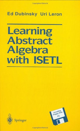Learning Abstract Algebra with ISETL (Mathematical Systems; 403) - Ed Dubinsky; Uri Leron