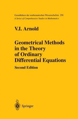 Geometrical Methods in the Theory of Ordinary Differential Equations (Grundlehren der mathematischen Wissenschaften) (v. 250) - V.I. Arnold