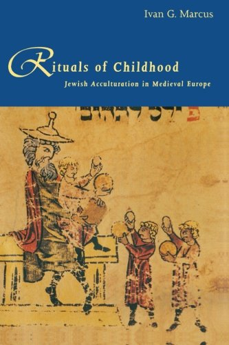 Rituals of Childhood: Jewish Acculturation in Medieval Europe - Ivan G. Marcus