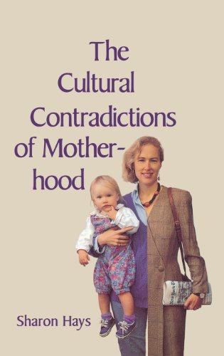 The Cultural Contradictions of Motherhood - Sharon Hays