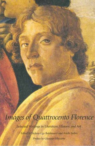Images of Quattrocento Florence: Selected Writings in Literature, History, and Art - Professor Stefano Ugo Baldassarri; Professor Arielle Saiber