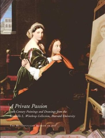A Private Passion: 19th-Century Paintings and Drawings from the Grenville L. Winthrop Collection, Harvard University - Stephan Wolohojian