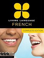 Living Language French, Complete Edition: Beginner through advanced course, including coursebooks, audio CDs, and online learning