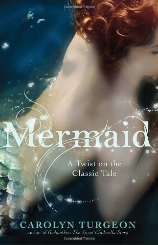 Mermaid: A Twist on the Classic Tale - Carolyn Turgeon