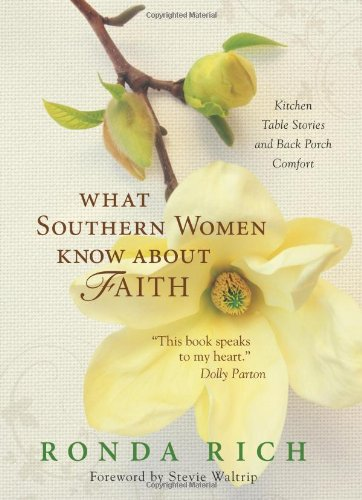 What Southern Women Know about Faith: Kitchen Table Stories and Back Porch Comfort - Ronda Rich