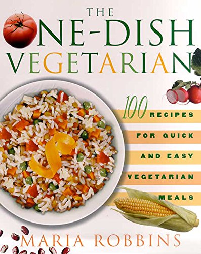 The One-Dish Vegetarian: 100 Recipes for Quick and Easy Vegetarian Meals - Maria Robbins