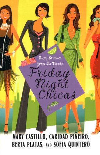 Friday Night Chicas: Sexy Stories from La Noche - Mary Castillo; Caridad Pineiro Scordato; Berta Platas; Sofia Quintero