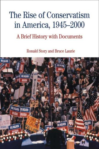 The Rise of Conservatism in America, 1945-2000: A Brief History with Documents (Bedford Cultural Editions Series) - Ronald Story, Bruce Laurie
