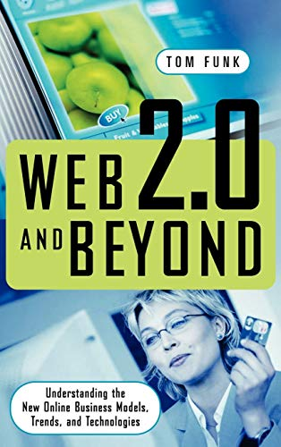 Web 2.0 and Beyond: Understanding the New Online Business Models, Trends, and Technologies - Funk, Tom