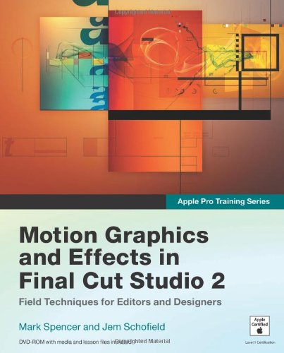Apple Pro Training Series: Motion Graphics and Effects in Final Cut Studio 2 - Mark Spencer; Jem Schofield
