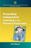 Promoting Independent Learning in the Primary Classroom - Williams, Jill; Jill Williams; Williams, Angela