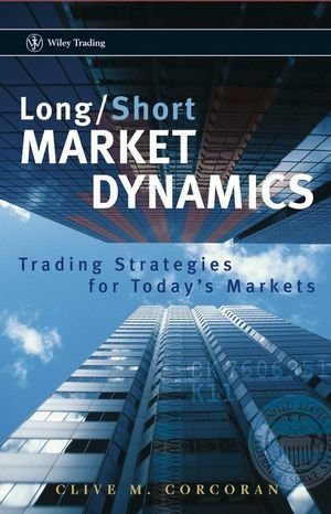 Long/Short Market Dynamics: Trading Strategies for Today's Markets - Clive M. Corcoran