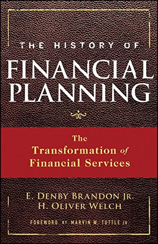 The History of Financial Planning: The Transformation of Financial Services - E. Denby Brandon Jr.; H. Oliver Welch