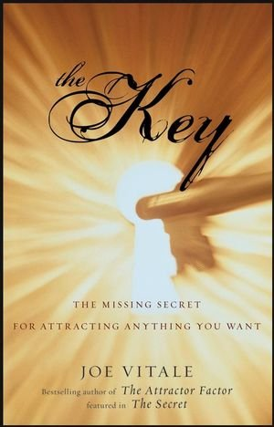 The Key: The Missing Secret for Attracting Anything You Want - Joe Vitale