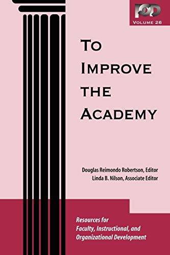 To Improve the Academy: Resources for Faculty, Instructional, and Organizational Development - Reimondo Robertson, Douglas