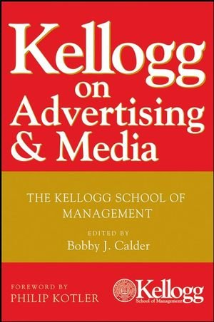 Kellogg on Advertising and Media - Bobby J. Calder; Philip Kotler