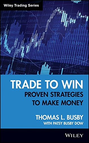 Trade to Win: Proven Strategies to Make Money - Thomas L. Busby; Patsy Busby Dow