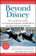 Beyond Disney: The Unofficial Guide to Universal Orlando, Sea World, and the Best of Central Florida