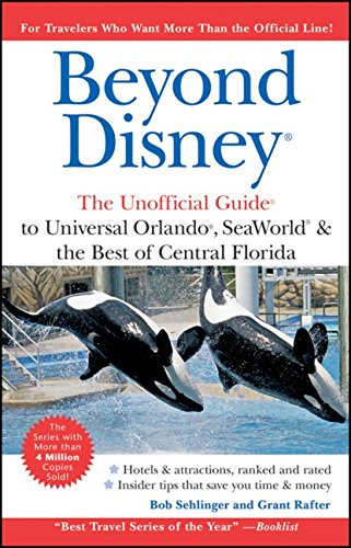 Beyond Disney: The Unofficial Guide to Universal Orlando ,SeaWorld and the Best of Central Florida (Unofficial Guides) - Bob Sehlinger